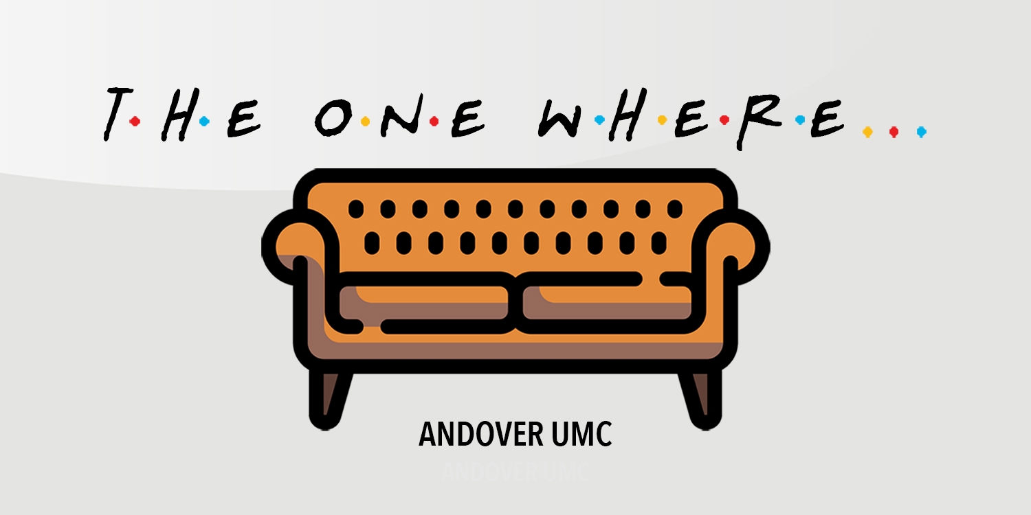 Andover UMC The One Where Worship Series Summer 2021
